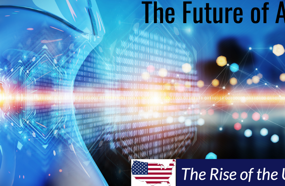 The Future of Artificial Intelligence – The Rise of the USA!